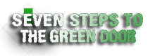 SEVEN STEPS TO THE GREEN DOOR